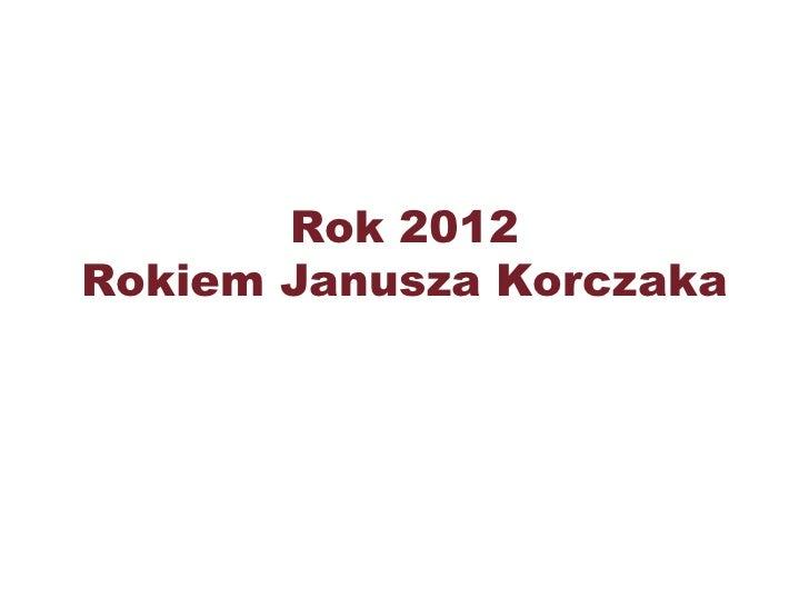 Rok 2012Rokiem Janusza Korczaka