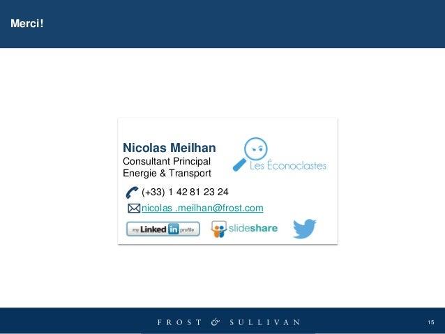 15 Nicolas Meilhan Consultant Principal Energie & Transport (+33) 1 42 81 23 24 nicolas .meilhan@frost.com Merci!