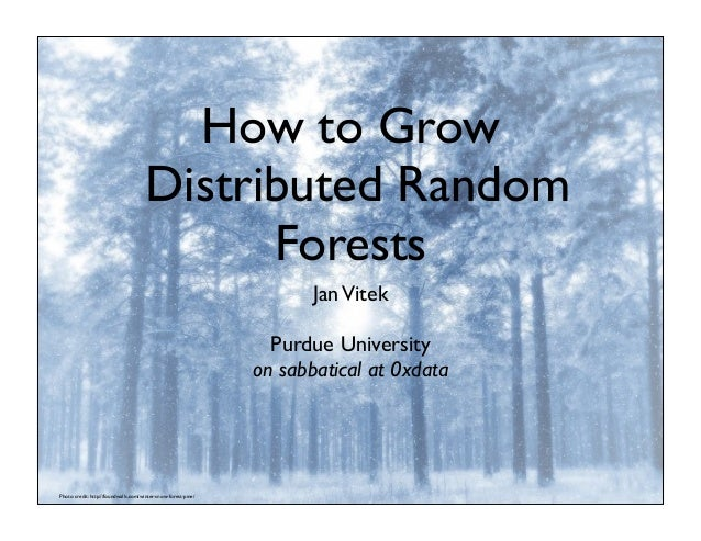 How to GrowDistributed RandomForestsJanVitekPurdue Universityon sabbatical at 0xdataPhoto credit: http://foundwalls.com/wi...