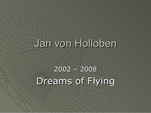 Jan von HollobenJan von Holloben 2002 – 20082002 – 2008 Dreams of FlyingDreams of Flying