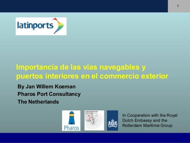 1Importancia de las vias navegables ypuertos interiores en el commercio exteriorBy Jan Willem KoemanPharos Port Consultanc...