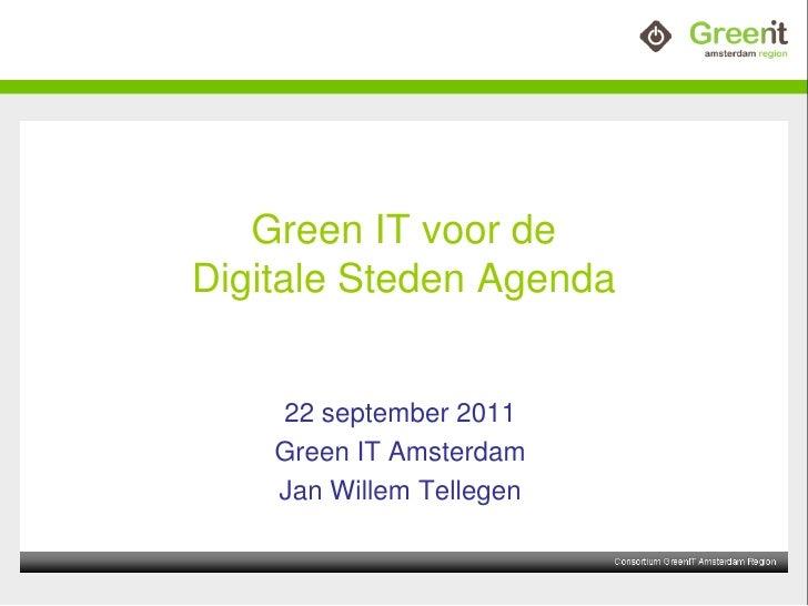 Green IT voor deDigitale Steden Agenda    22 september 2011    Green IT Amsterdam    Jan Willem Tellegen