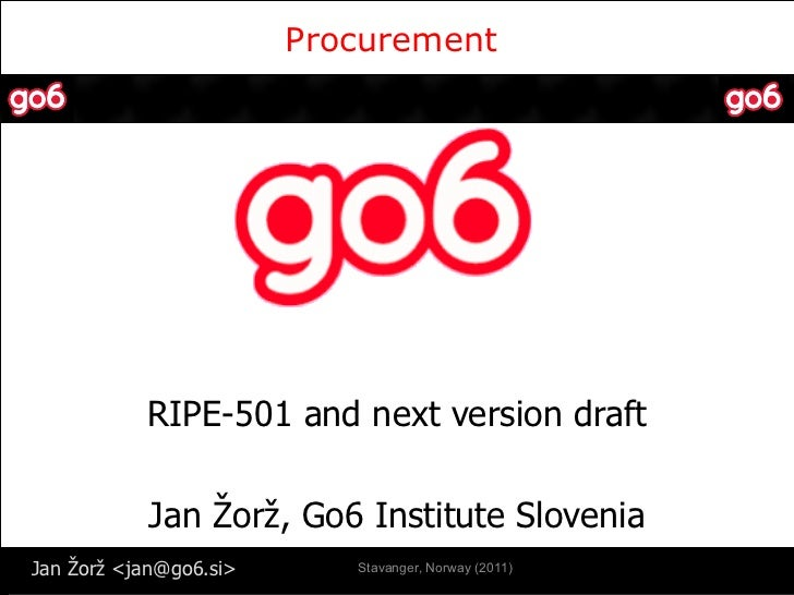 Procurement  <ul><li>RIPE-501 and next version draft </li></ul><ul><li>Jan Žorž, Go6 Institute Slovenia </li></ul>Stavange...