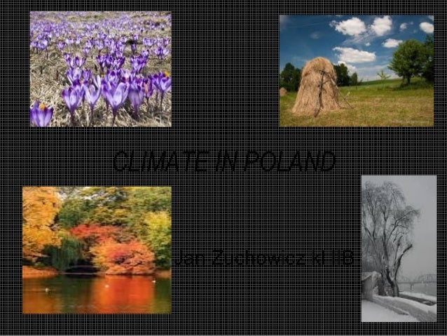 CLIMATE IN POLAND  Jan Zuchowicz kl IIB