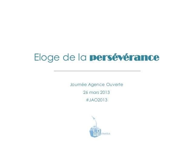 Eloge de la persévérance      Journée Agence Ouverte           26 mars 2013            #JAO2013