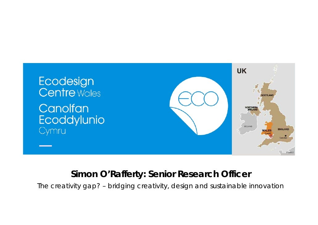 Simon O'Rafferty: Senior Research Officer The creativity gap? – bridging creativity, design and sustainable innovation