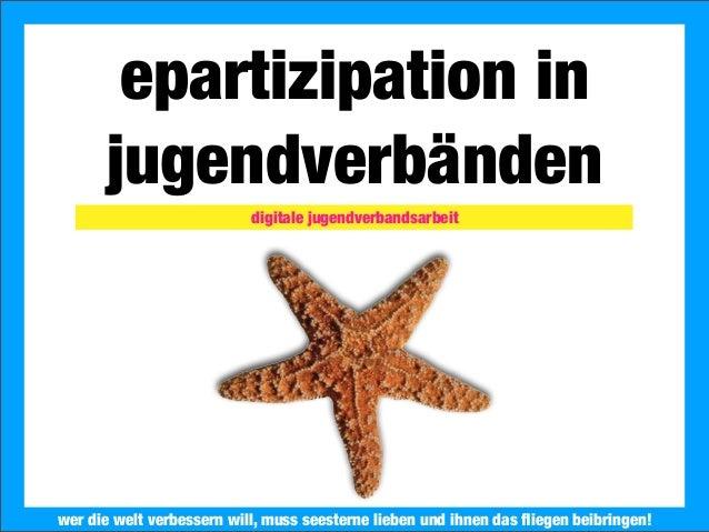 2013 Landesjugendring Niedersachsen e.V.epartizipation injugendverbändenwer die welt verbessern will, muss seesterne liebe...