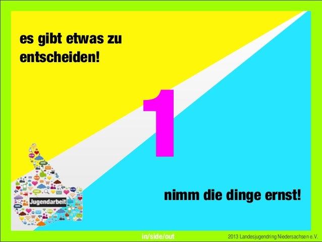 es gibt etwas zuentscheiden!1nimm die dinge ernst!2013 Landesjugendring Niedersachsen e.V.in/side/out