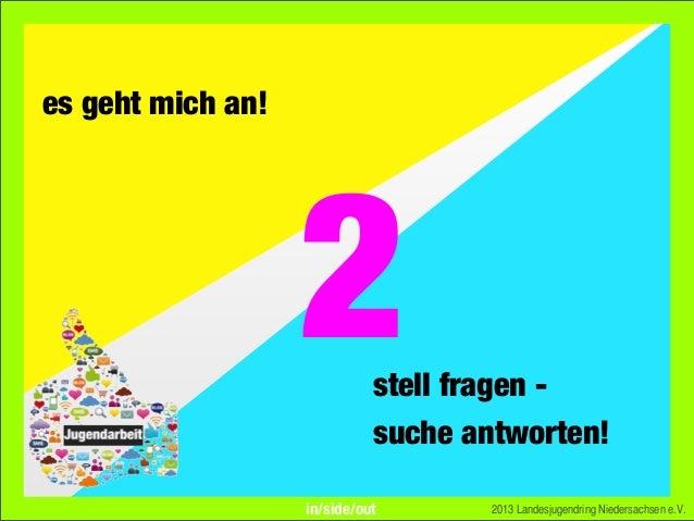 es geht mich an!stell fragen -suche antworten!2013 Landesjugendring Niedersachsen e.V.2in/side/out