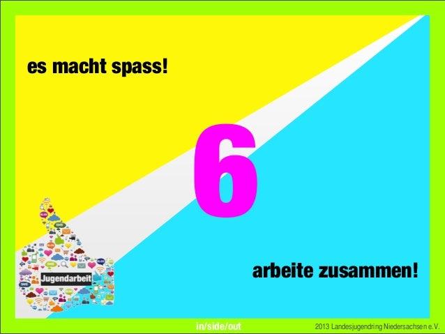 es macht spass!arbeite zusammen!2013 Landesjugendring Niedersachsen e.V.6in/side/out