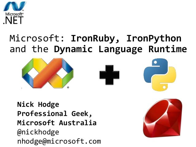 IronPython combines the best of Python and .NET. Microsoft: IronRuby, IronPython and the Dynamic Language Runtime Nick Hod...
