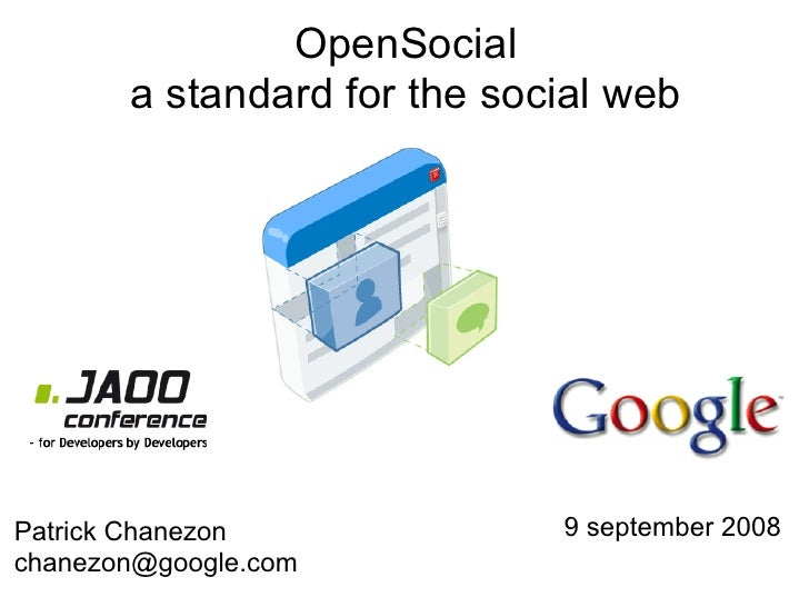 OpenSocial        a standard for the social web     Patrick Chanezon             9 september 2008 chanezon@google.com