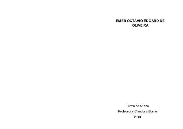 EMEB OCTÁVIO EDGARD DE OLIVEIRA Turma do 5º ano Professora Claudia e Elaine 2013