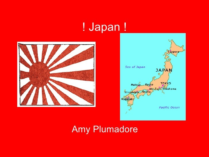 ! Japan ! <ul><li>Amy Plumadore </li></ul>