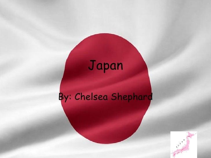 Japan By: Chelsea Shephard