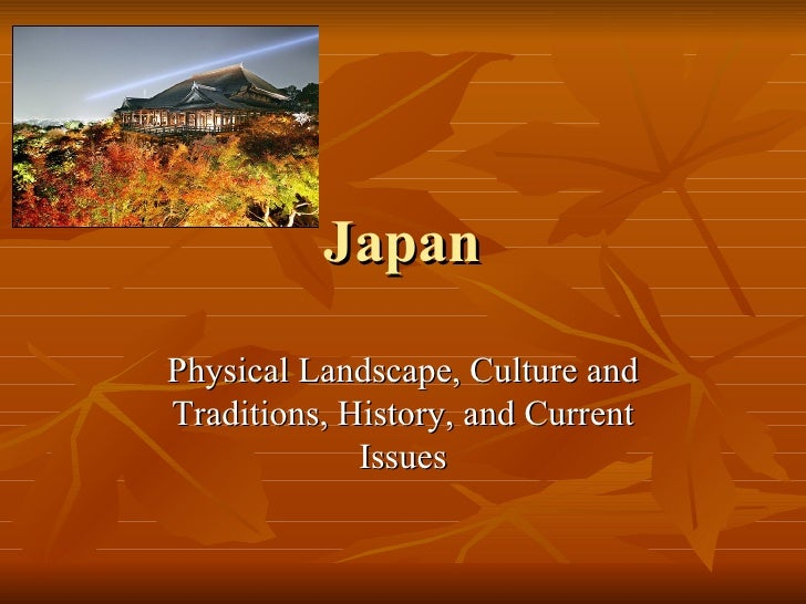 Japan Physical Landscape, Culture and Traditions, History, and Current Issues