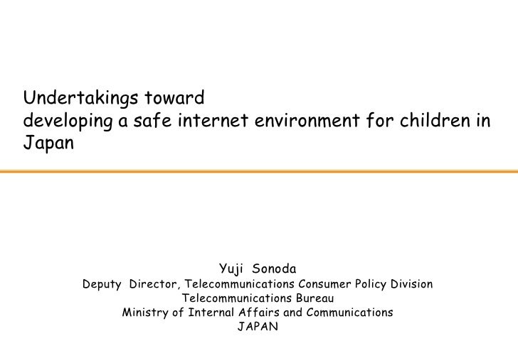 Undertakings towarddeveloping a safe internet environment for children inJapan                             Yuji Sonoda    ...