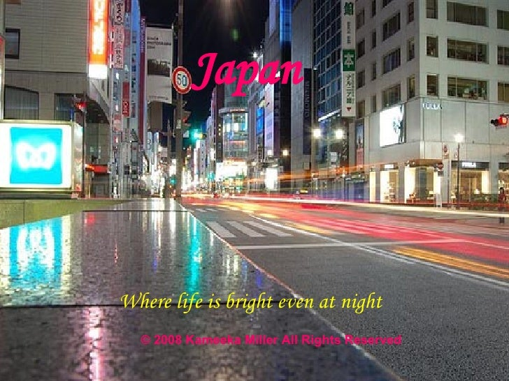 Japan Where life is bright even at night © 2008 Kameeka Miller All Rights Reserved