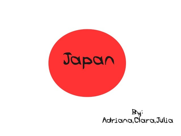 Japan By: Adriana,Clara,Julia