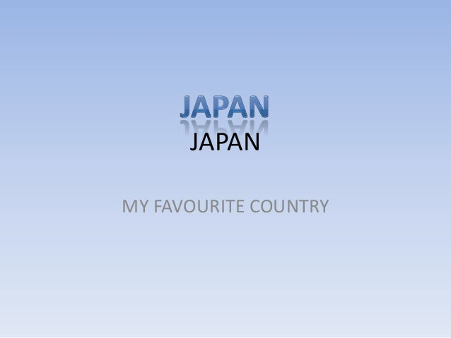 JAPAN MY FAVOURITE COUNTRY