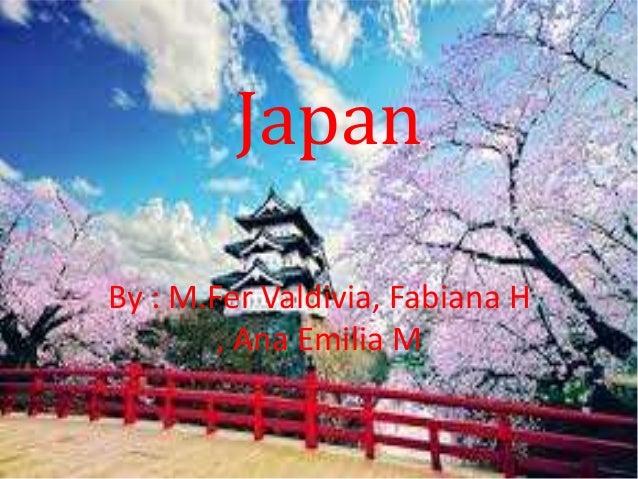 Japan  By : M.Fer Valdivia, Fabiana H  , Ana Emilia M