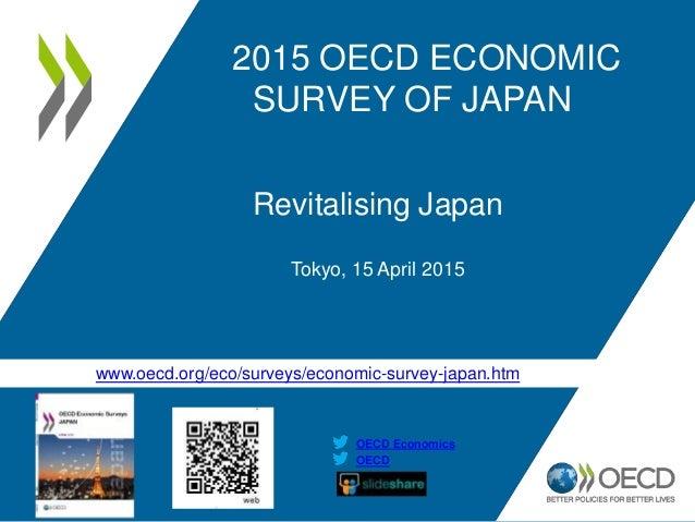 www.oecd.org/eco/surveys/economic-survey-japan.htm OECD OECD Economics 2015 OECD ECONOMIC SURVEY OF JAPAN Revitalising Jap...