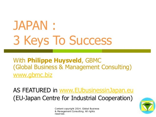 JAPAN :  3 Keys To Success  With Philippe Huysveld, GBMC  (Global Business & Management Consulting)  www.gbmc.biz  AS FEAT...