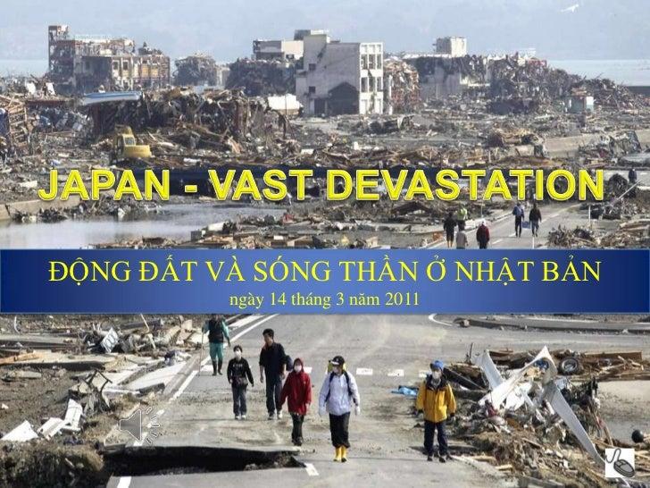 JAPAN -Earthquake & Tsunami -14 Mar 2011<br />JAPAN - VAST DEVASTATION<br />ĐỘNG ĐẤT VÀ SÓNG THẦN Ở NHẬT BẢN<br />ngày 14 ...