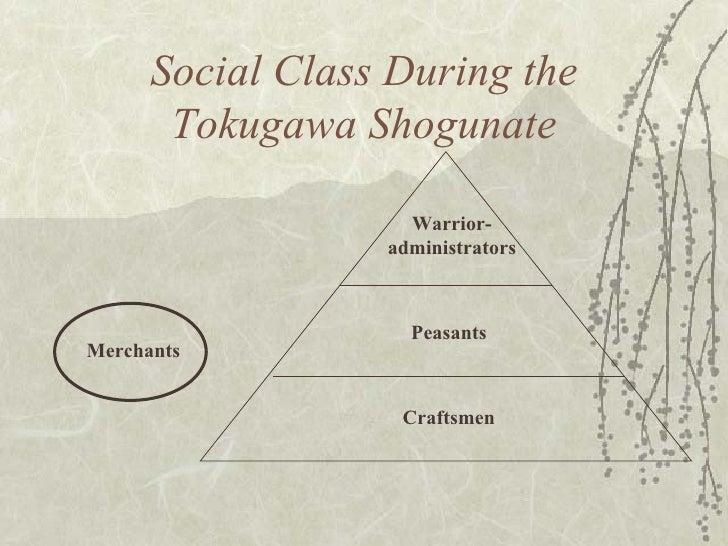 Social Class During the Tokugawa Shogunate Warrior-administrators Peasants Craftsmen Merchants