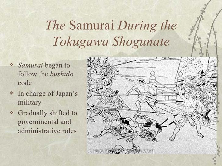 The  Samurai  During the Tokugawa Shogunate <ul><li>Samurai  began to follow the  bushido  code </li></ul><ul><li>In charg...