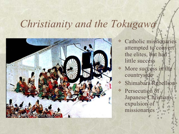 Christianity and the Tokugawa  <ul><li>Catholic missionaries attempted to convert the elites, but had little success </li>...