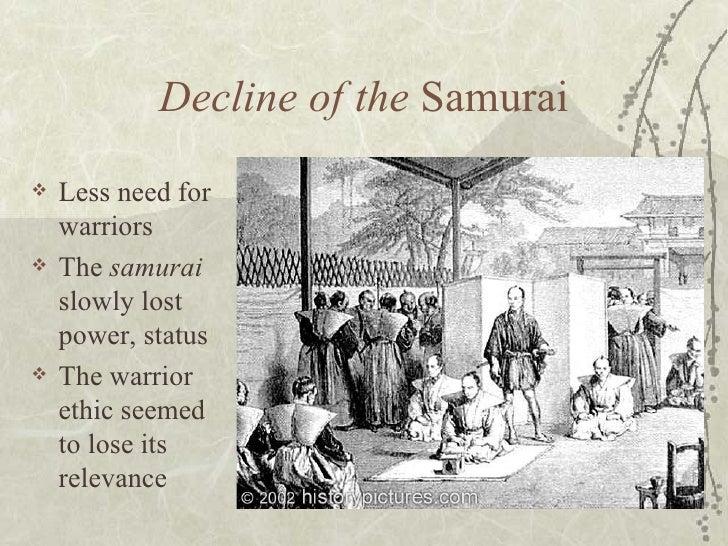 <ul><li>Less need for warriors </li></ul><ul><li>The  samurai  slowly lost power, status  </li></ul><ul><li>The warrior et...