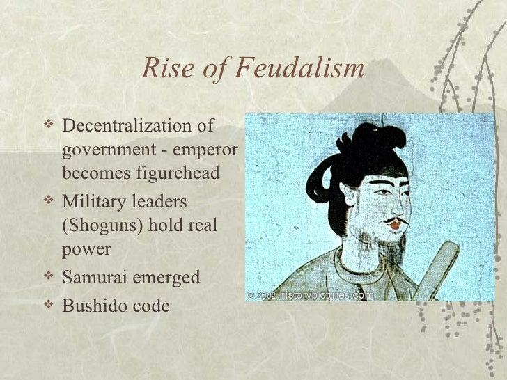 <ul><li>Decentralization of government - emperor becomes figurehead </li></ul><ul><li>Military leaders (Shoguns) hold real...