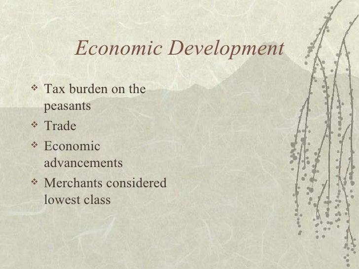 Economic Development <ul><li>Tax burden on the peasants </li></ul><ul><li>Trade </li></ul><ul><li>Economic advancements </...
