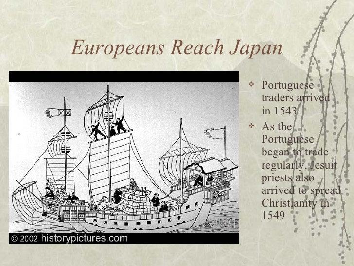 Europeans Reach Japan <ul><li>Portuguese traders arrived in 1543 </li></ul><ul><li>As the Portuguese began to trade regula...