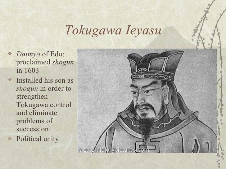 <ul><li>Daimyo  of Edo; proclaimed  shogun  in 1603 </li></ul><ul><li>Installed his son as  shogun  in order to strengthen...