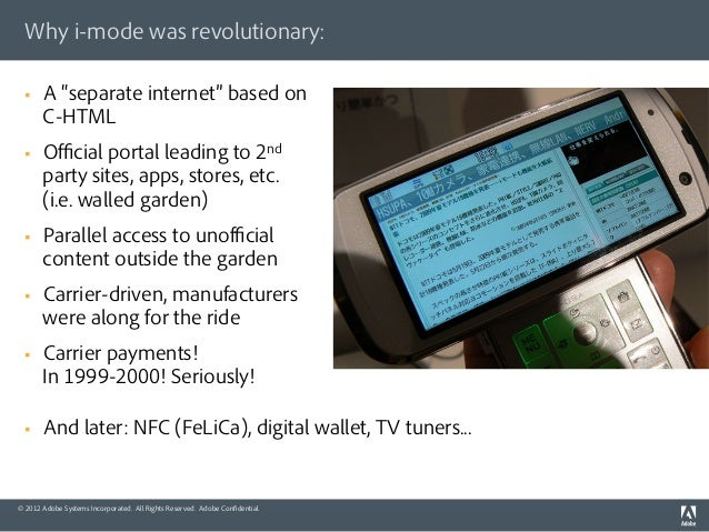 Why i-mode was revolutionary:  §   A separate internet based on        C-HTML  §   Official portal leading to 2nd      ...