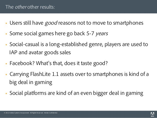 The other other results:  §   Users still have good reasons not to move to smartphones  §   Some social games here go ...