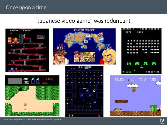 Once upon a time...                                           Japanese video game was redundant.© 2012 Adobe Systems Incor...