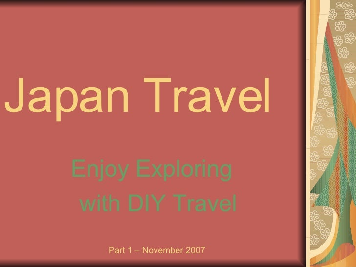 Japan Travel Enjoy Exploring  with DIY Travel Part 1 – November 2007