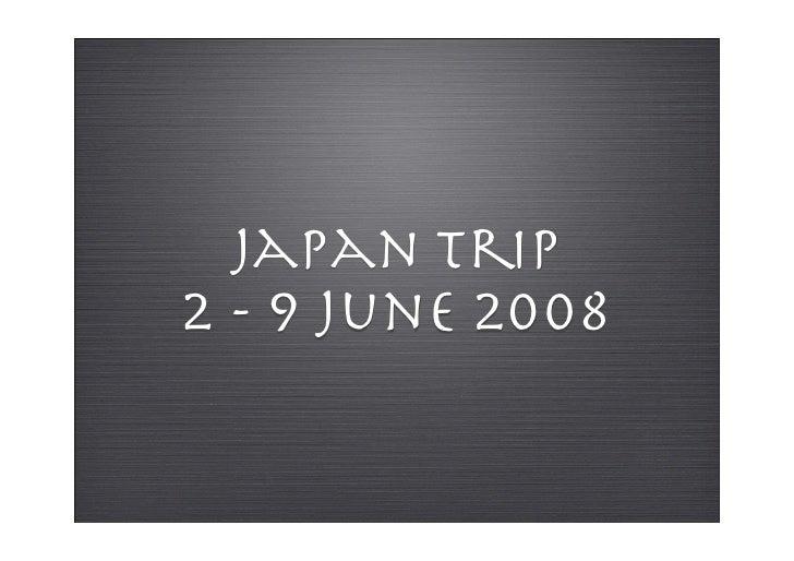 Japan Trip 2 - 9 June 2008