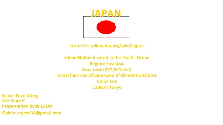 JAPAN                              http://en.wikipedia.org/wiki/Japan                           Island Nation located in t...
