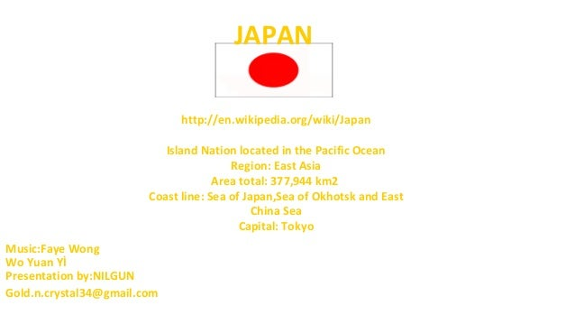 http://en.wikipedia.org/wiki/Japan Island Nation located in the Pacific Ocean Region: East Asia Area total: 377,944 km2 Co...