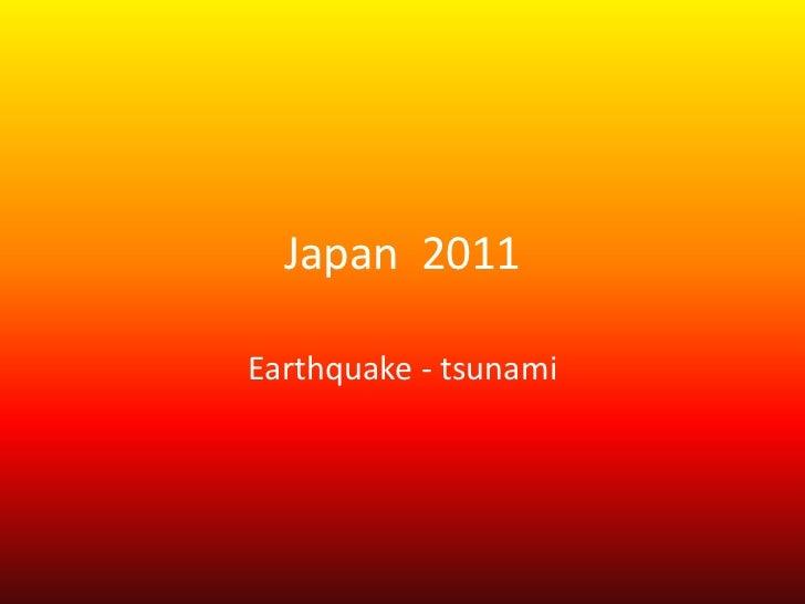 Japan  2011<br />Earthquake - tsunami<br />