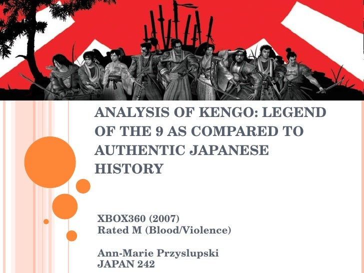 ANALYSIS OF KENGO: LEGEND OF THE 9 AS COMPARED TO AUTHENTIC SAMURAI HISTORY XBOX360 (2007) Rated M (Blood/Violence) Ann-Ma...