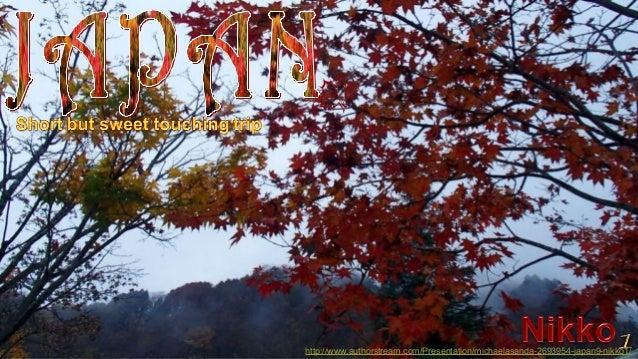http://www.authorstream.com/Presentation/michaelasanda-2693954-japan9-nikko1/
