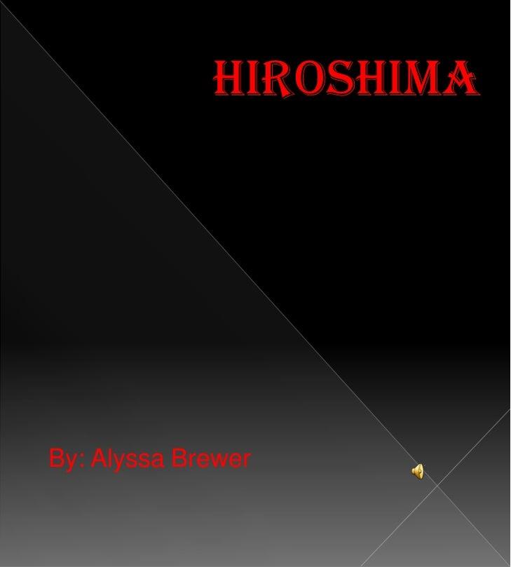Hiroshima<br />By: Alyssa Brewer<br />