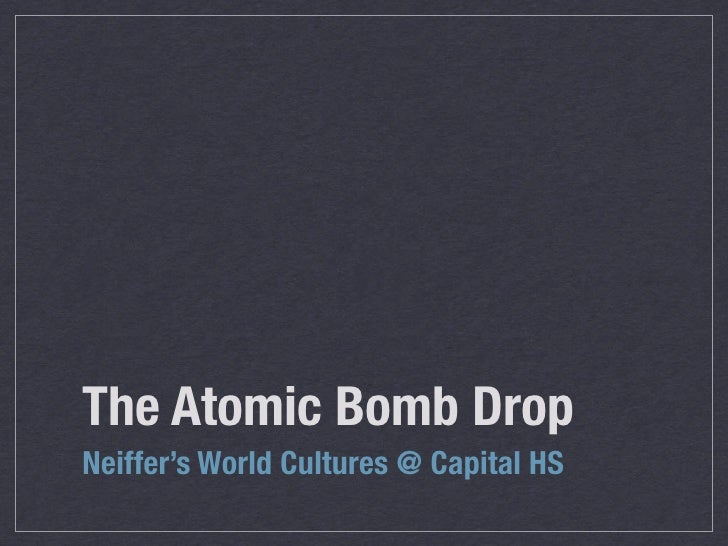 The Atomic Bomb Drop Neiffer's World Cultures @ Capital HS