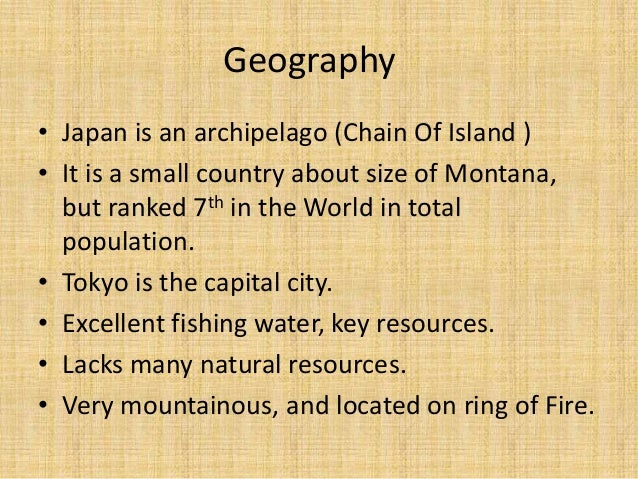 Geography• Japan is an archipelago (Chain Of Island )• It is a small country about size of Montana,  but ranked 7th in the...