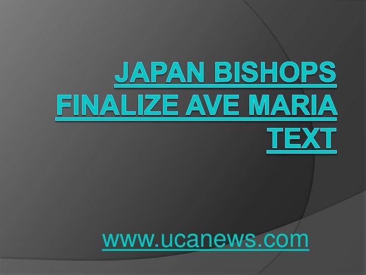 Japan bishops finalize Ave Maria text<br />www.ucanews.com<br />